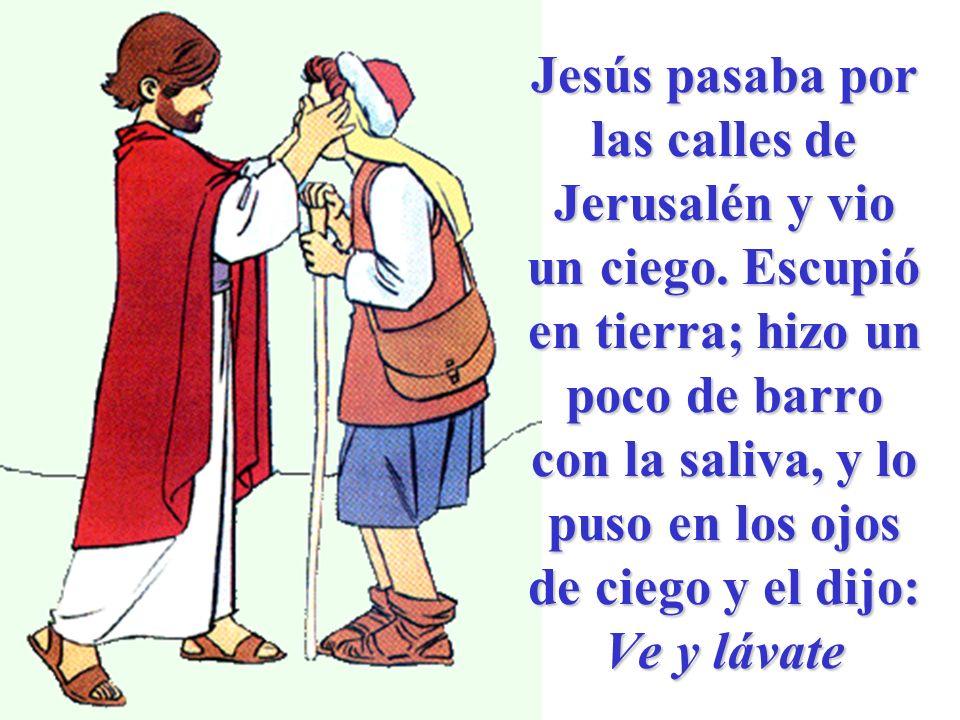 Jesús pasaba por las calles de Jerusalén y vio un ciego