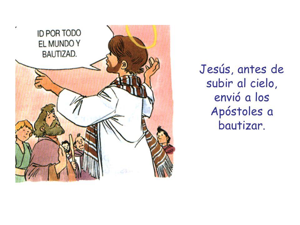 Jesús, antes de subir al cielo, envió a los Apóstoles a bautizar.