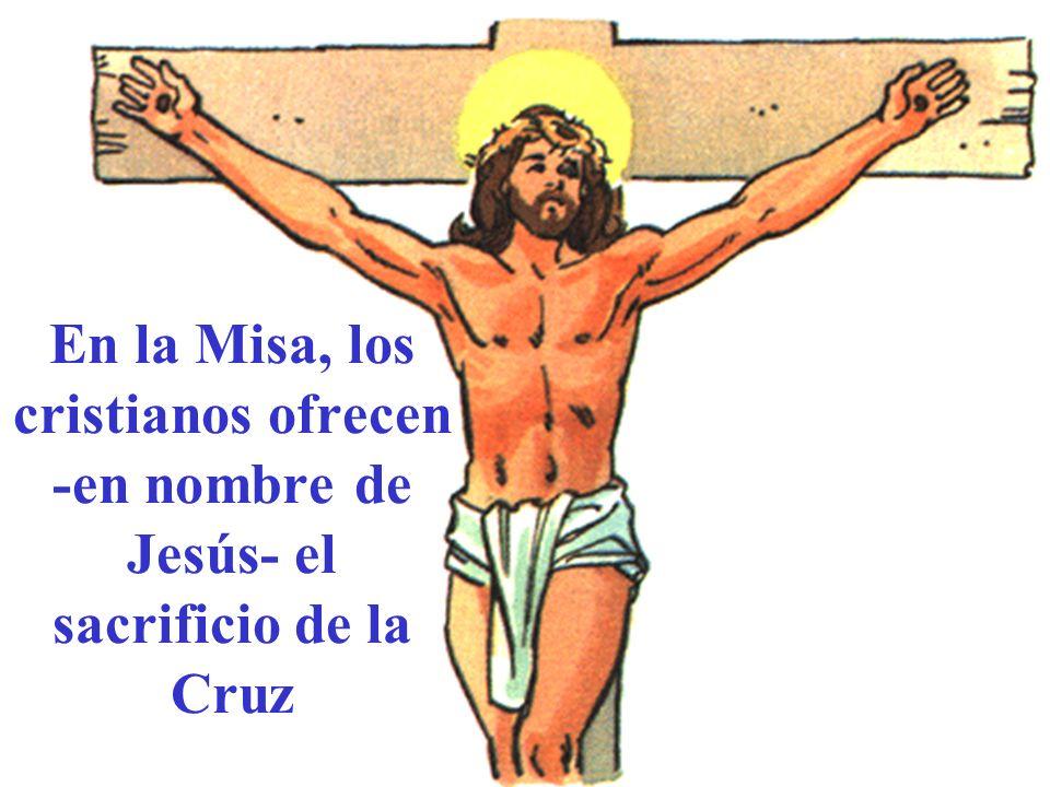 En la Misa, los cristianos ofrecen -en nombre de Jesús- el sacrificio de la Cruz