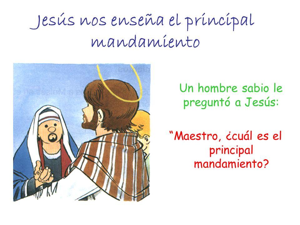 Jesús nos enseña el principal mandamiento