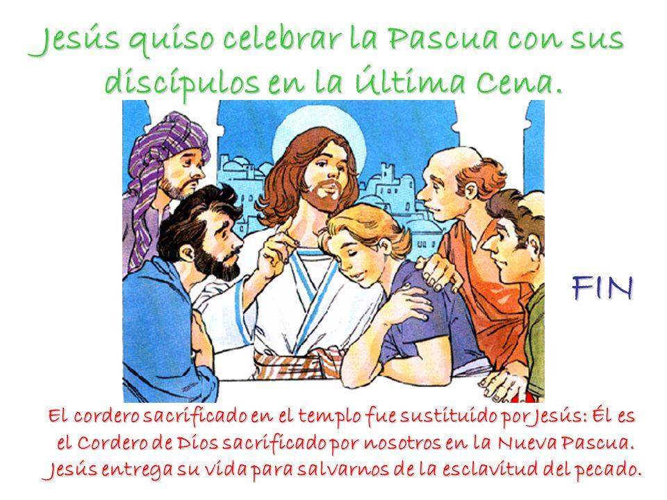 Jesús quiso celebrar la Pascua con sus discípulos en la Última Cena.