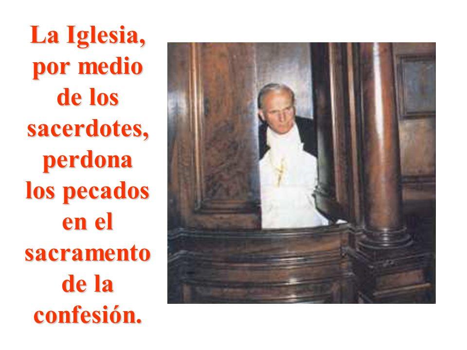 La Iglesia, por medio de los sacerdotes, perdona los pecados en el sacramento de la confesión.