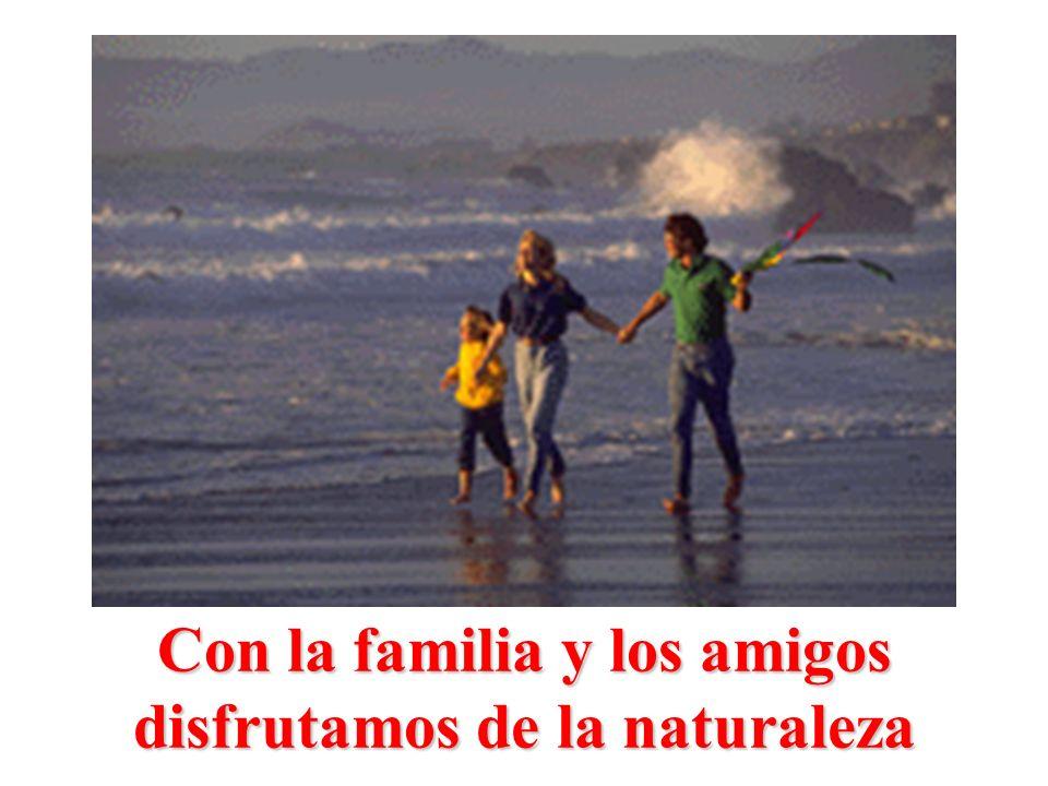 Con la familia y los amigos disfrutamos de la naturaleza