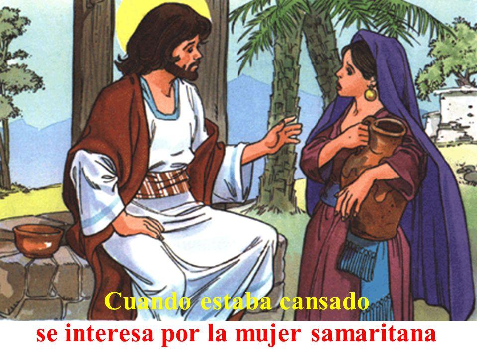Cuando estaba cansado se interesa por la mujer samaritana