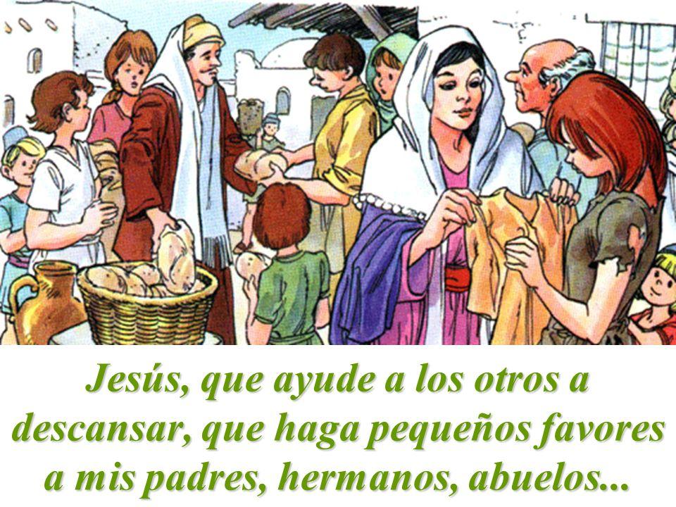 Jesús, que ayude a los otros a descansar, que haga pequeños favores a mis padres, hermanos, abuelos...