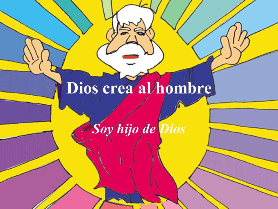 Dios crea al hombre Soy hijo de Dios