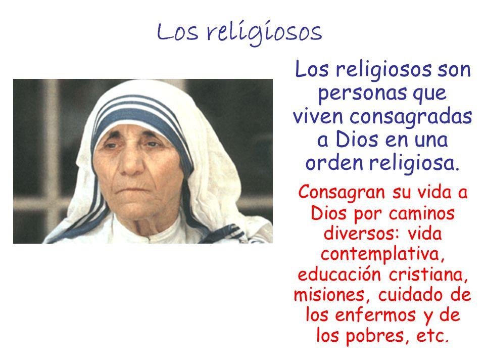 Los religiosos Los religiosos son personas que viven consagradas a Dios en una orden religiosa.