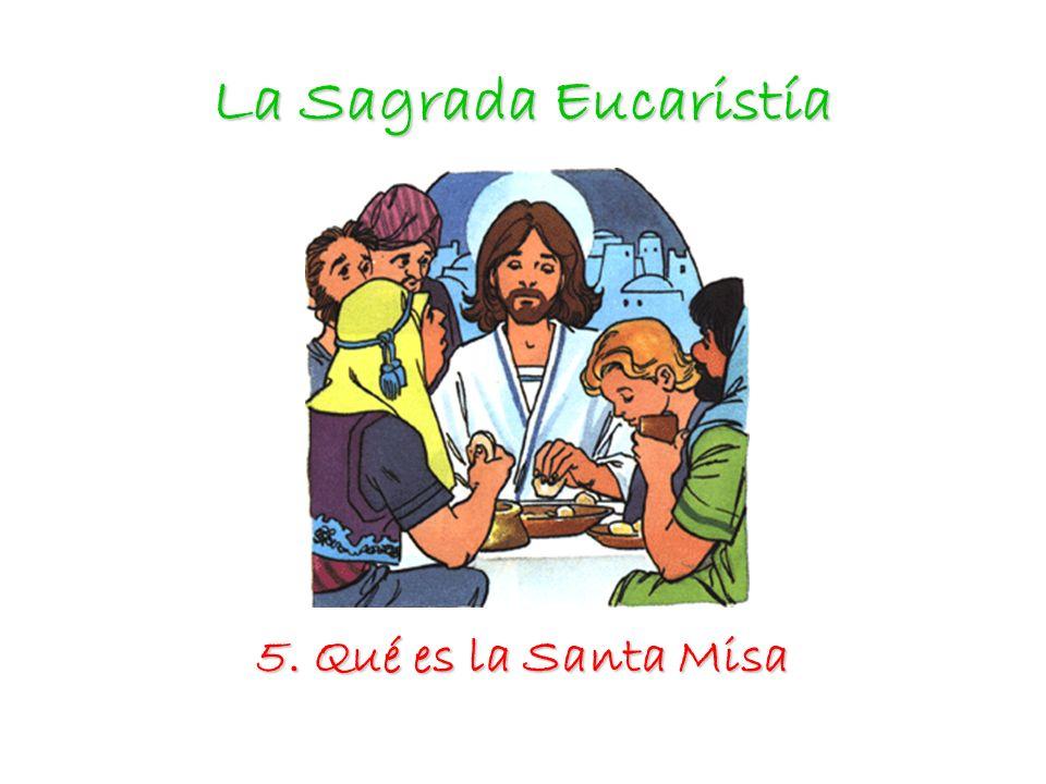 La Sagrada Eucaristía 5. Qué es la Santa Misa