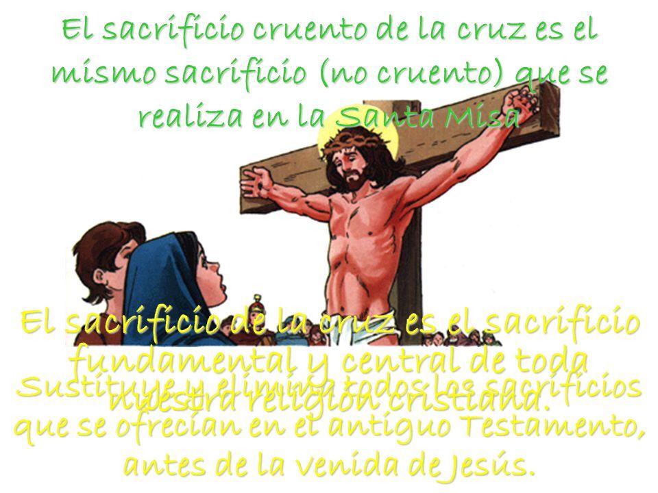 El sacrificio cruento de la cruz es el mismo sacrificio (no cruento) que se realiza en la Santa Misa