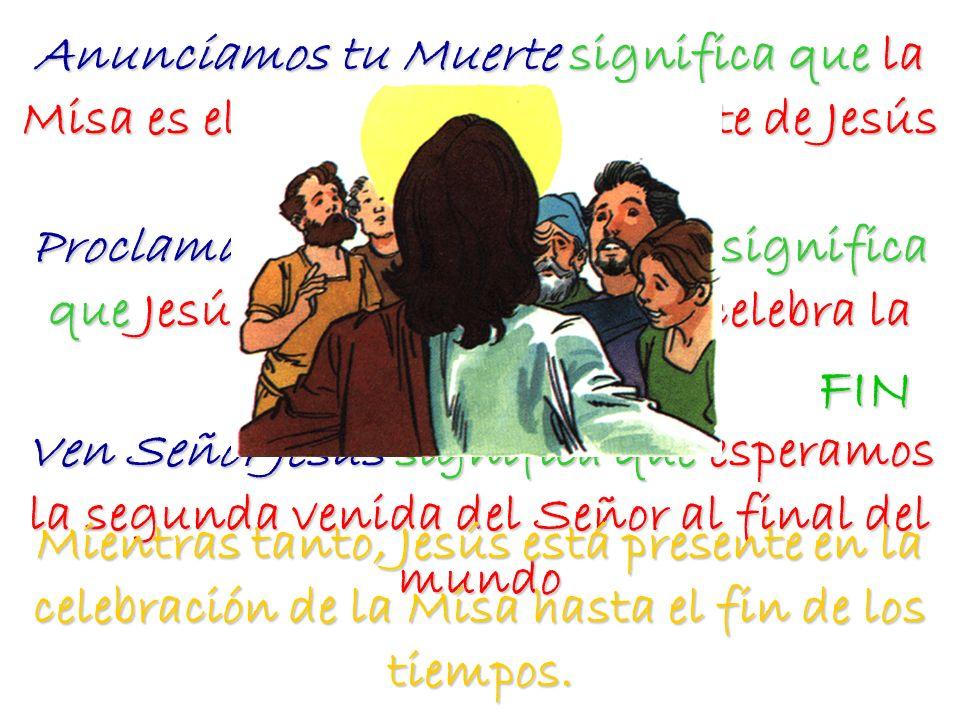 Anunciamos tu Muerte significa que la Misa es el memorial de la Muerte de Jesús en la cruz. Proclamamos tu Resurrección, significa que Jesús resucitado es quien celebra la Santa Misa