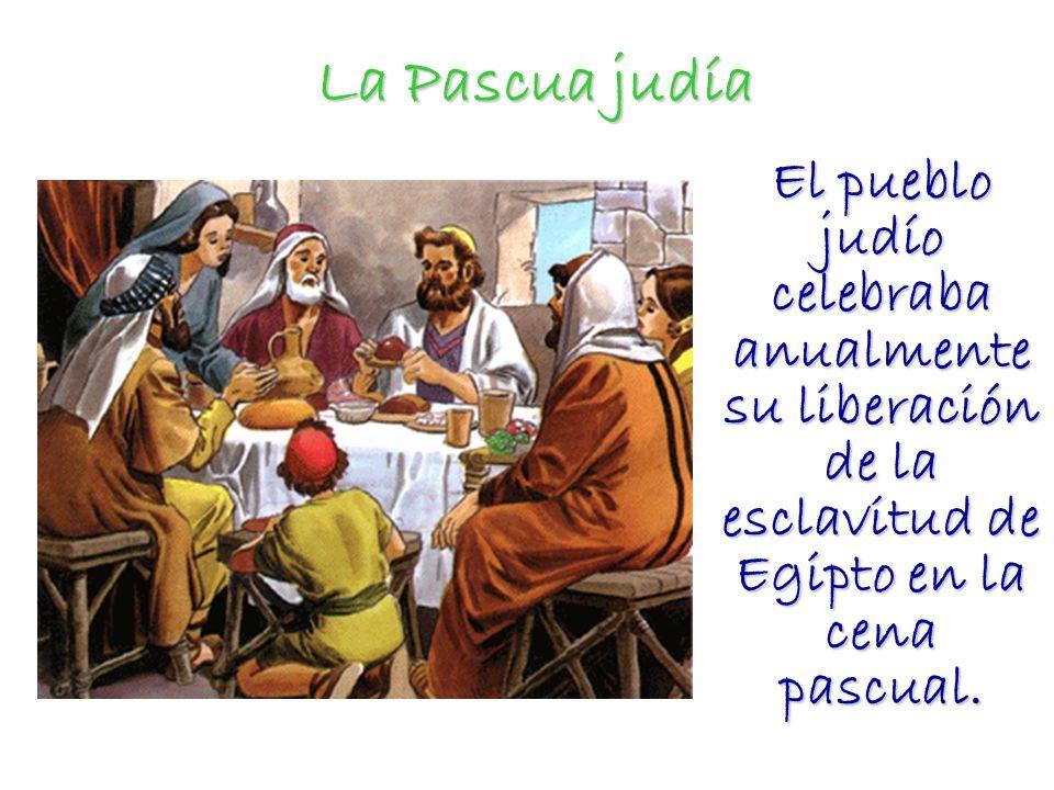 La Pascua judíaEl pueblo judío celebraba anualmente su liberación de la esclavitud de Egipto en la cena pascual.