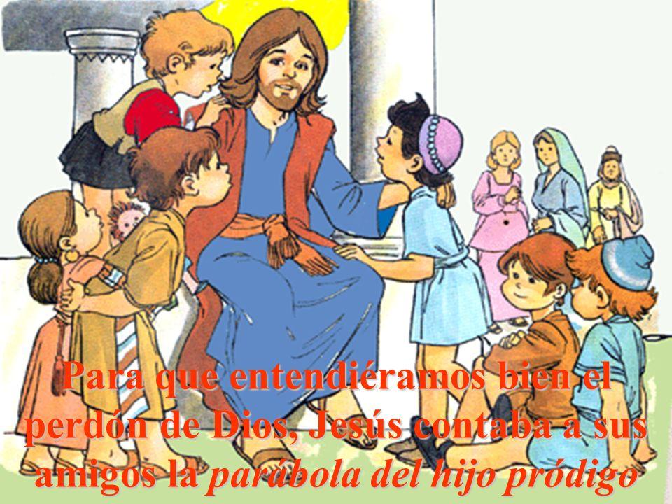 Para que entendiéramos bien el perdón de Dios, Jesús contaba a sus amigos la parábola del hijo pródigo