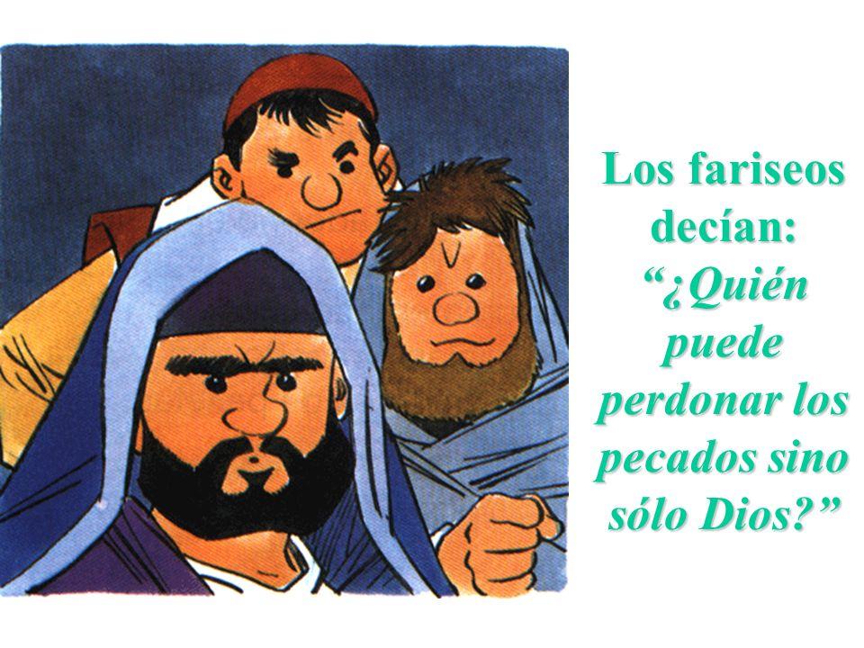 Los fariseos decían: ¿Quién puede perdonar los pecados sino sólo Dios