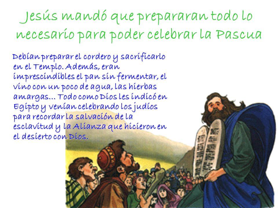 Jesús mandó que prepararan todo lo necesario para poder celebrar la Pascua