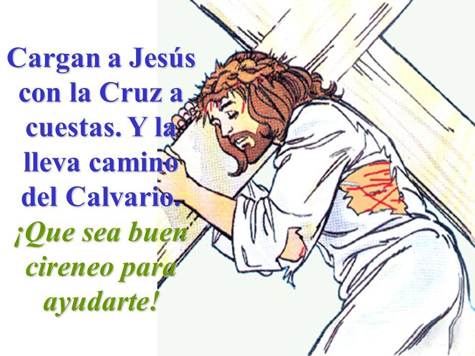 Cargan a Jesús con la Cruz a cuestas. Y la lleva camino del Calvario