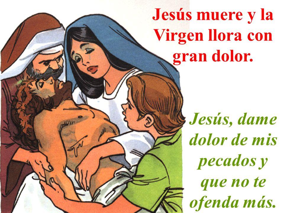 Jesús muere y la Virgen llora con gran dolor.
