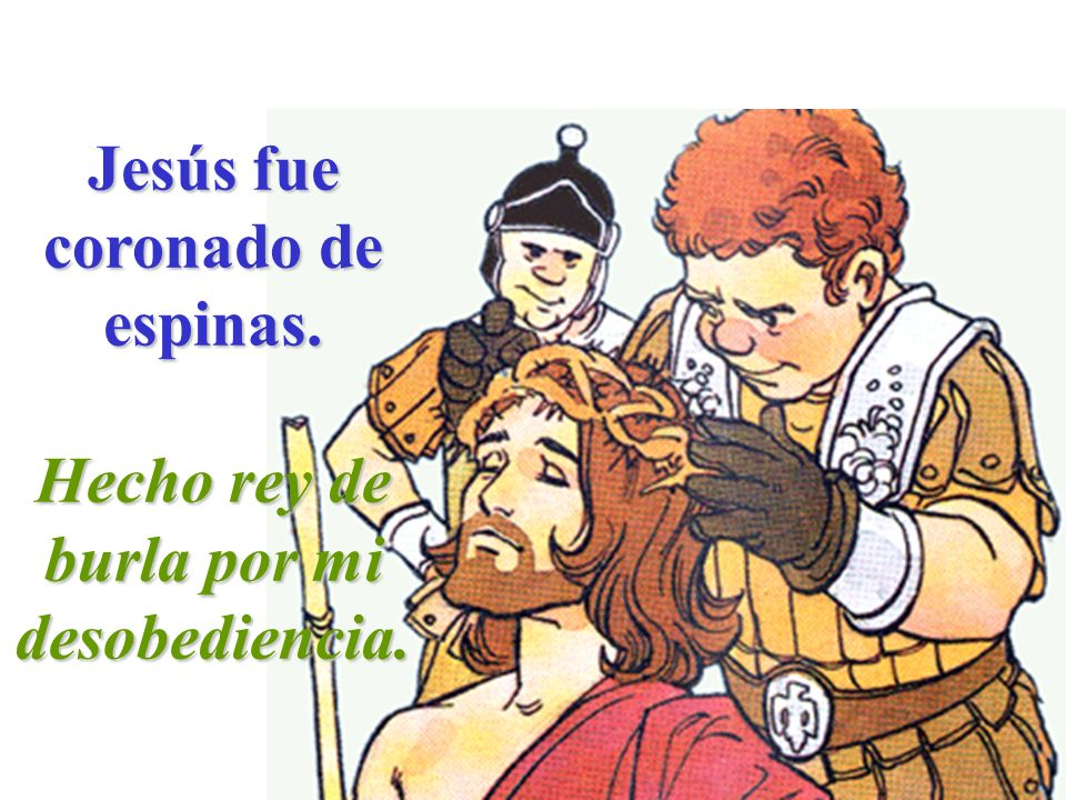 Jesús fue coronado de espinas.