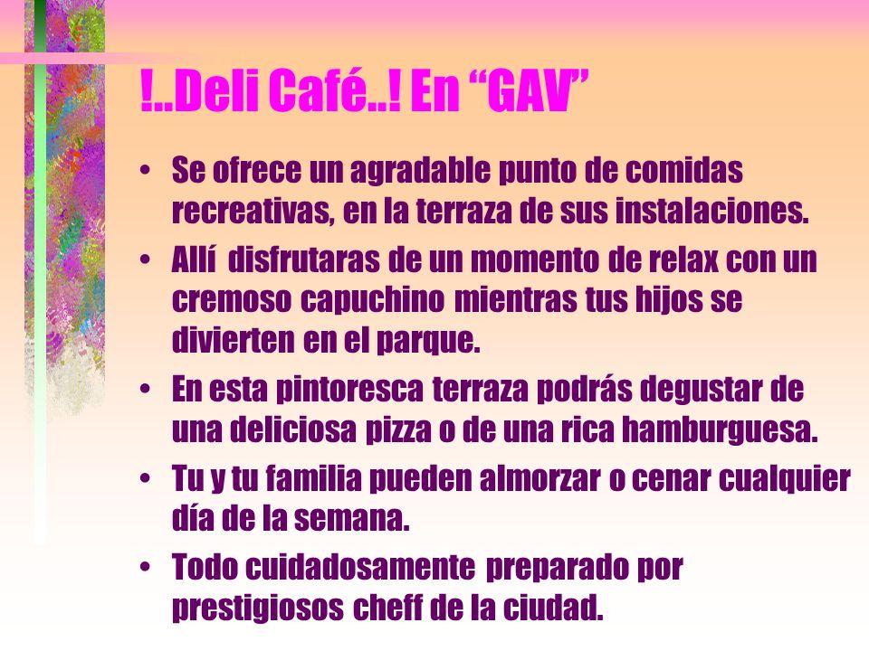 !..Deli Café..! En GAV Se ofrece un agradable punto de comidas recreativas, en la terraza de sus instalaciones.