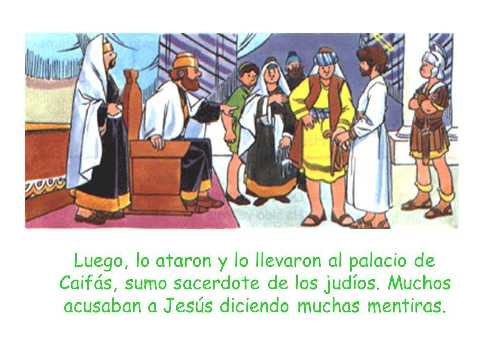 Luego, lo ataron y lo llevaron al palacio de Caifás, sumo sacerdote de los judíos.