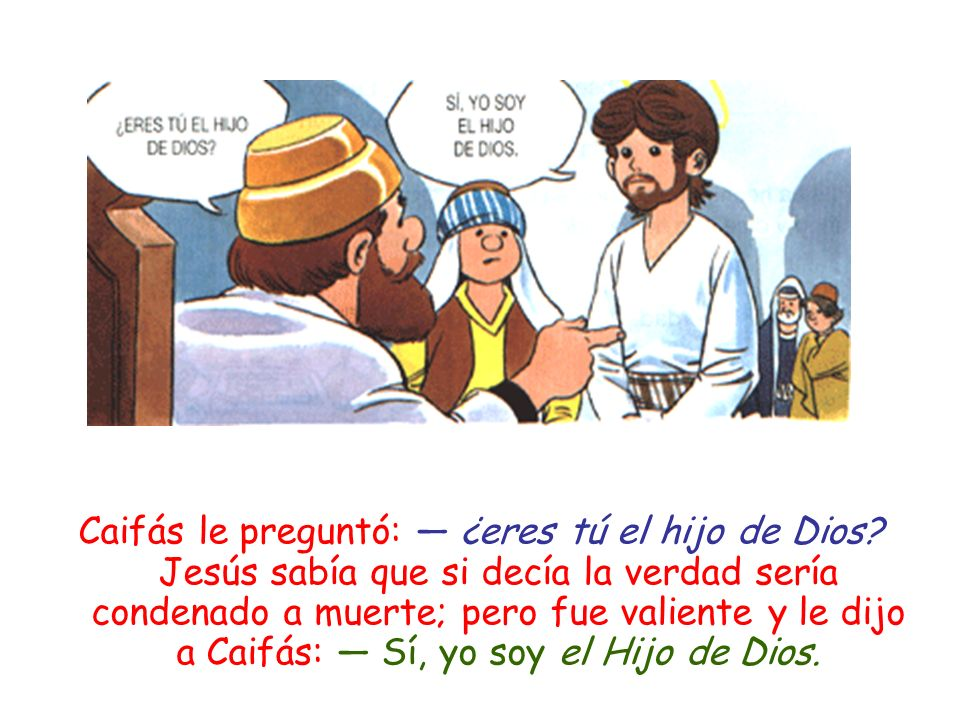 Caifás le preguntó: ― ¿eres tú el hijo de Dios