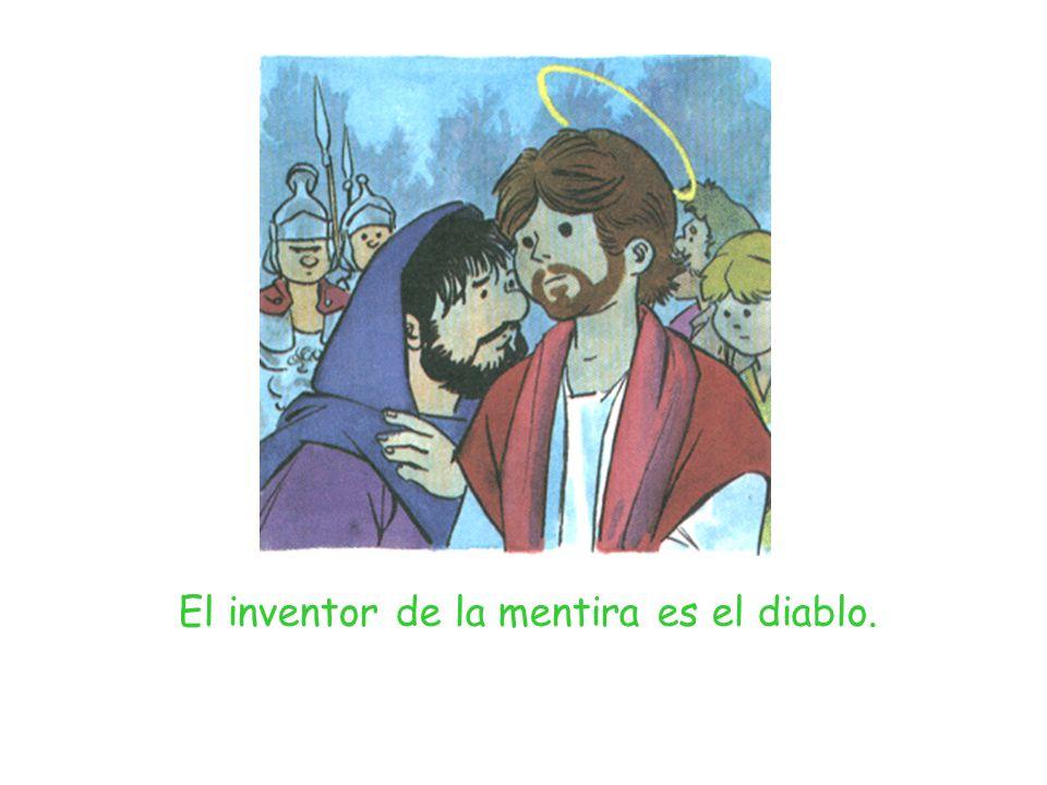 El inventor de la mentira es el diablo.