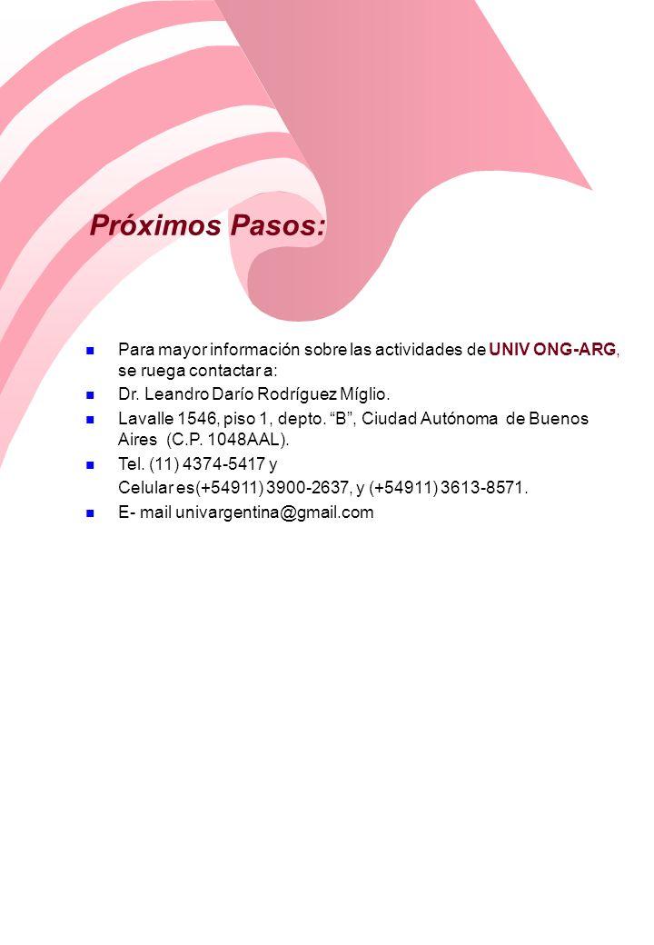 Próximos Pasos:Para mayor información sobre las actividades de UNIV ONG-ARG, se ruega contactar a: Dr. Leandro Darío Rodríguez Míglio.