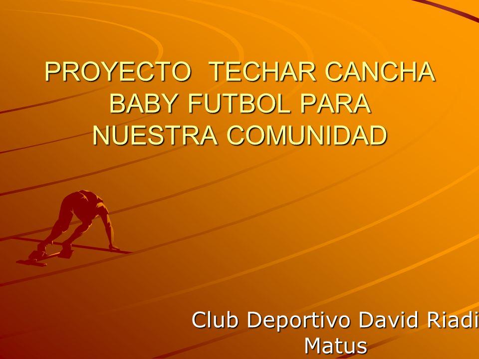 PROYECTO TECHAR CANCHA BABY FUTBOL PARA NUESTRA COMUNIDAD