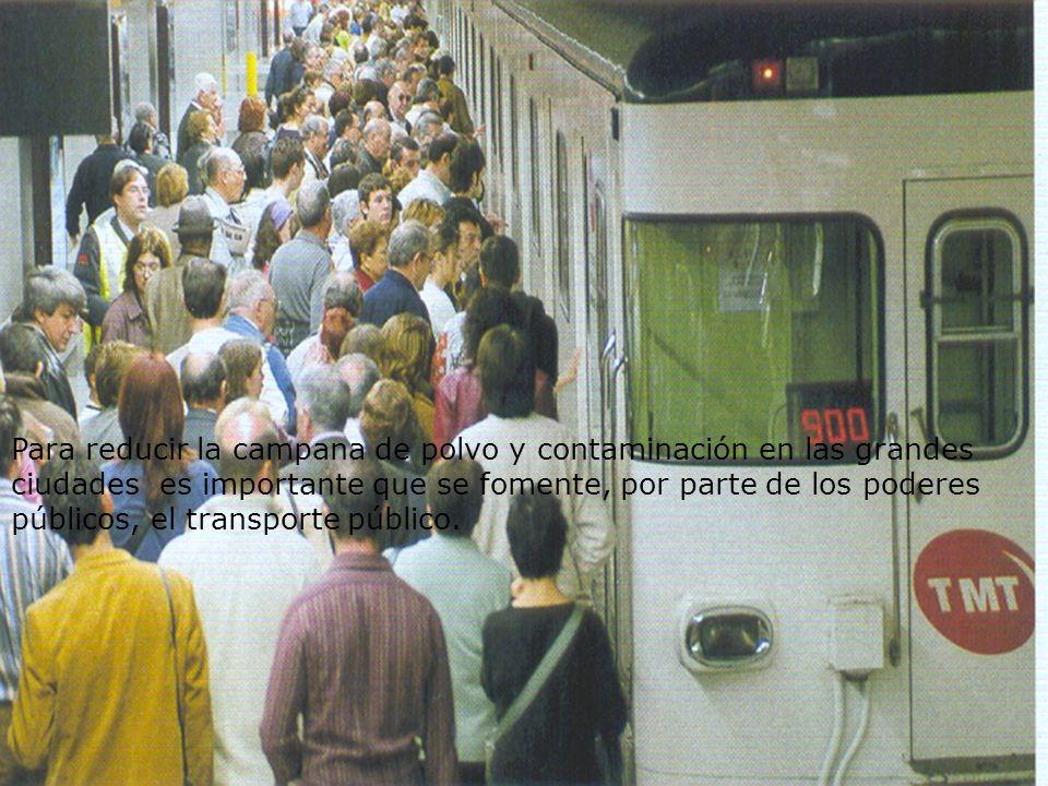 Para reducir la campana de polvo y contaminación en las grandes ciudades es importante que se fomente, por parte de los poderes públicos, el transporte público.