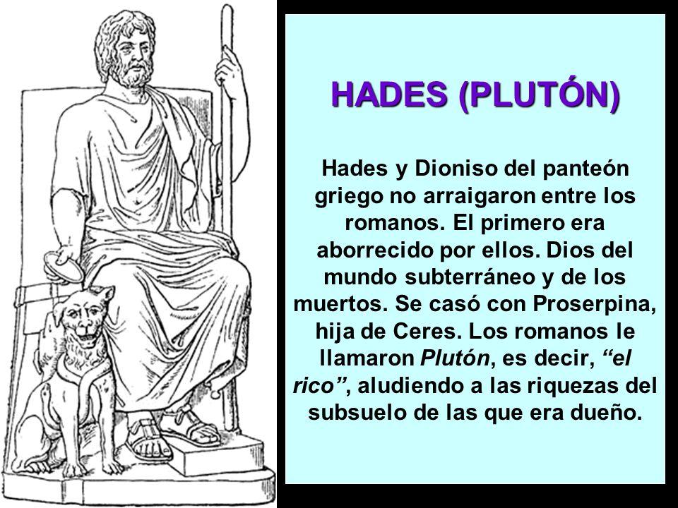 HADES (PLUTÓN) Hades y Dioniso del panteón griego no arraigaron entre los romanos.