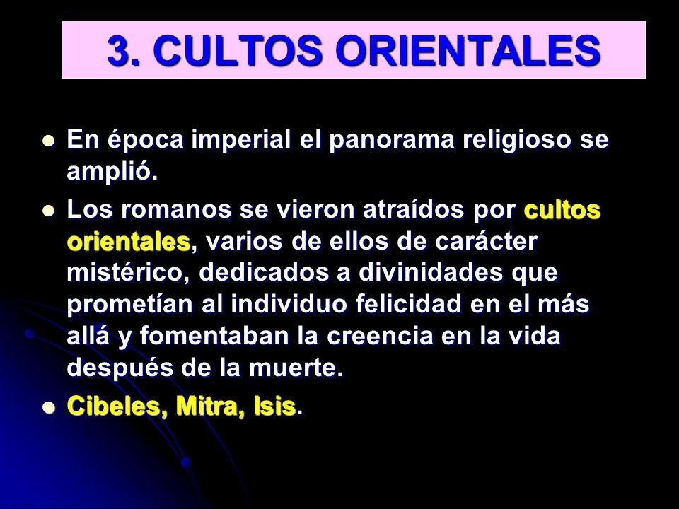 3. CULTOS ORIENTALES En época imperial el panorama religioso se amplió.