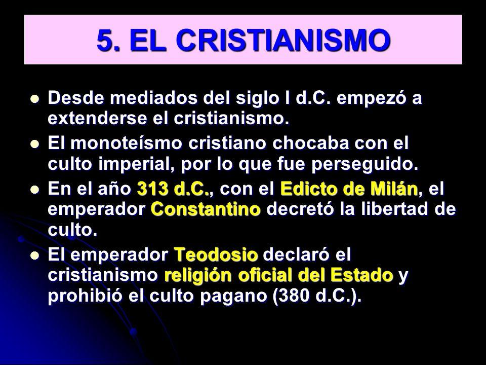 5. EL CRISTIANISMO Desde mediados del siglo I d.C. empezó a extenderse el cristianismo.