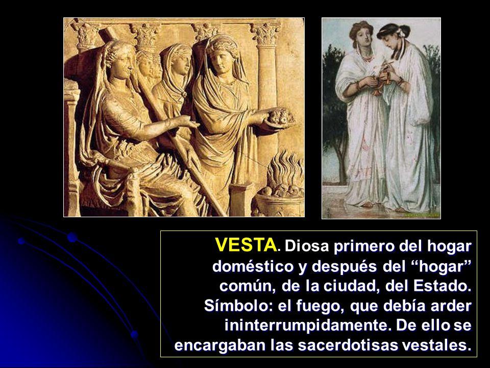 VESTA. Diosa primero del hogar doméstico y después del hogar común, de la ciudad, del Estado.