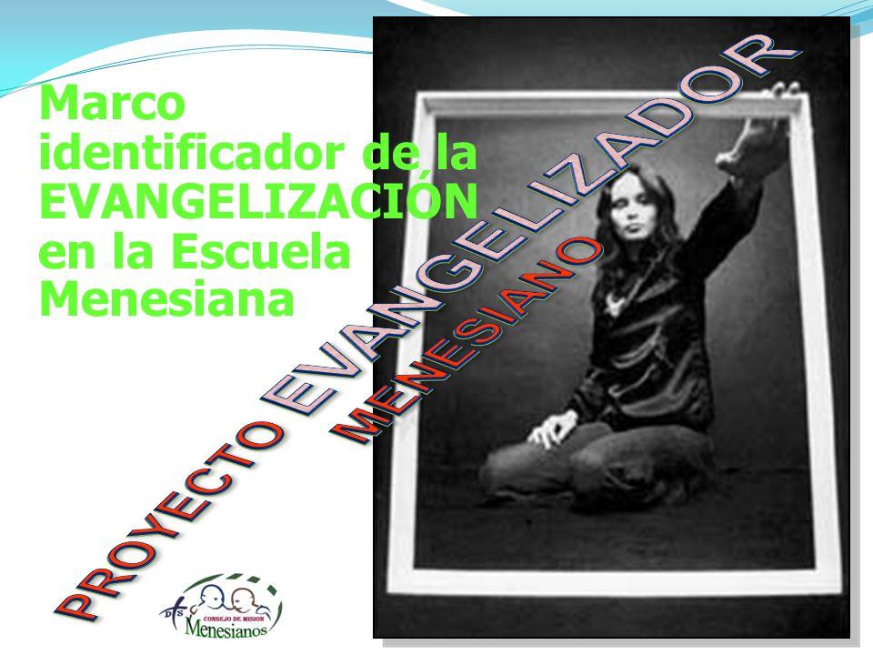 Marco identificador de la EVANGELIZACIÓN en la Escuela Menesiana