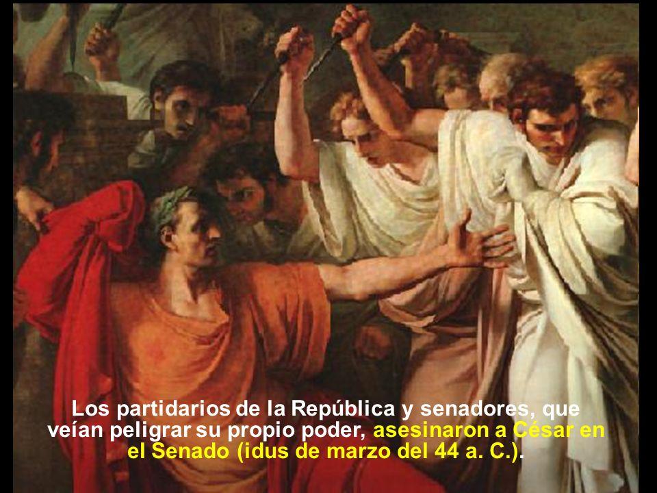 Los partidarios de la República y senadores, que veían peligrar su propio poder, asesinaron a César en el Senado (idus de marzo del 44 a.