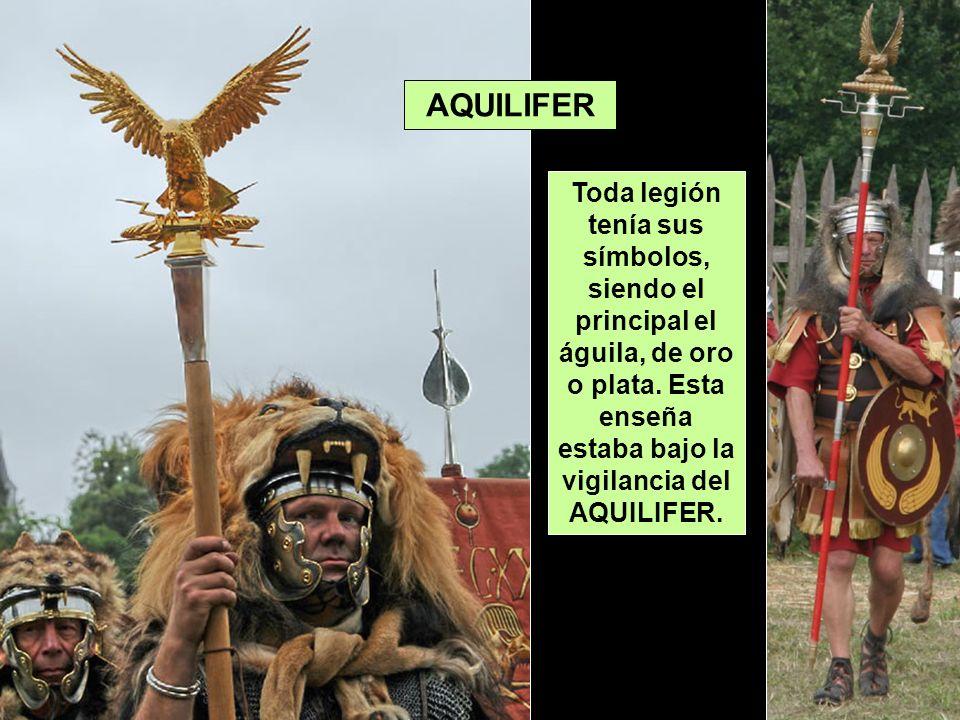 AQUILIFER Toda legión tenía sus símbolos, siendo el principal el águila, de oro o plata.