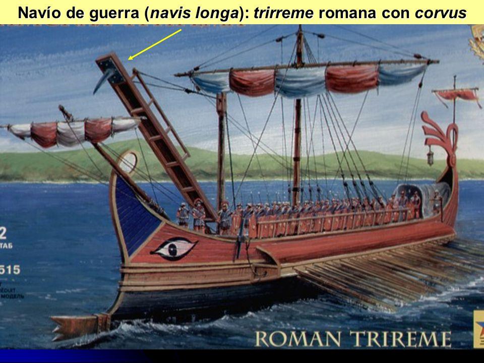 Navío de guerra (navis longa): trirreme romana con corvus