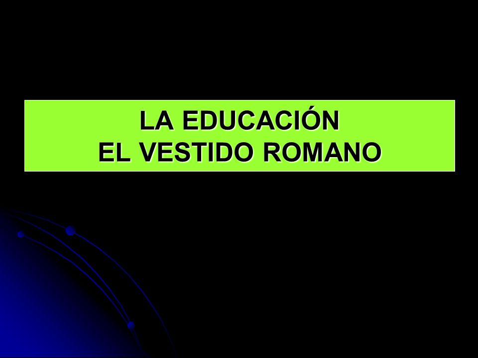 LA EDUCACIÓN EL VESTIDO ROMANO