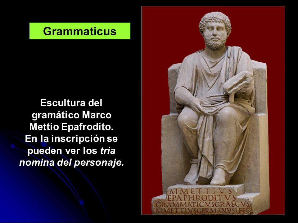 GrammaticusEscultura del gramático Marco Mettio Epafrodito.