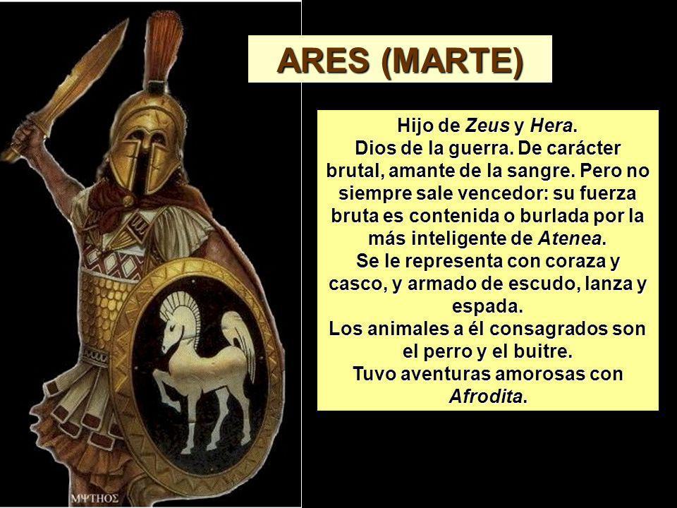 ARES (MARTE) Hijo de Zeus y Hera.