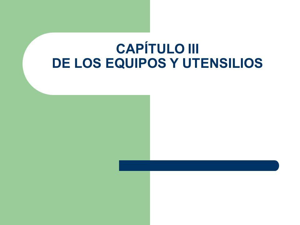 CAPÍTULO III DE LOS EQUIPOS Y UTENSILIOS