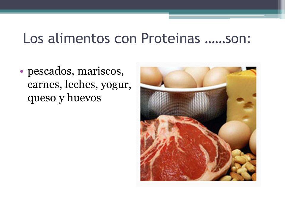Los alimentos con Proteinas ……son: