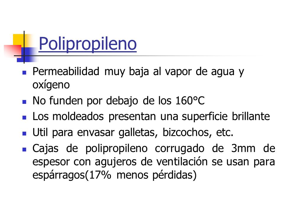 Polipropileno Permeabilidad muy baja al vapor de agua y oxígeno
