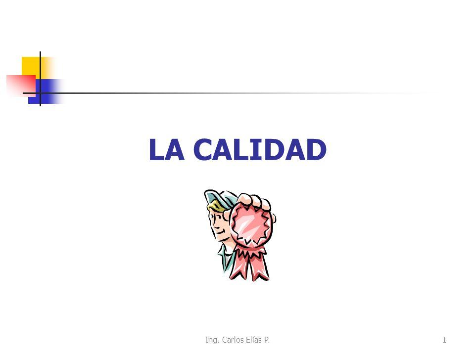 LA CALIDAD Ing. Carlos Elías P.