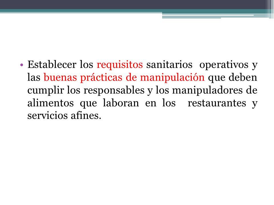 Establecer los requisitos sanitarios operativos y las buenas prácticas de manipulación que deben cumplir los responsables y los manipuladores de alimentos que laboran en los restaurantes y servicios afines.