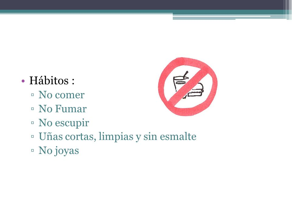 Hábitos : No comer No Fumar No escupir