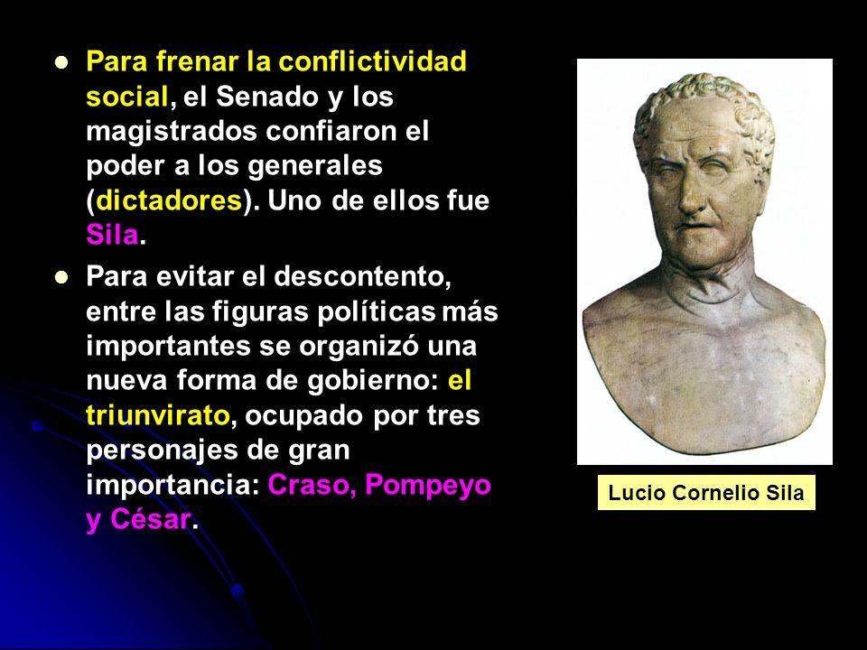 Para frenar la conflictividad social, el Senado y los magistrados confiaron el poder a los generales (dictadores). Uno de ellos fue Sila.