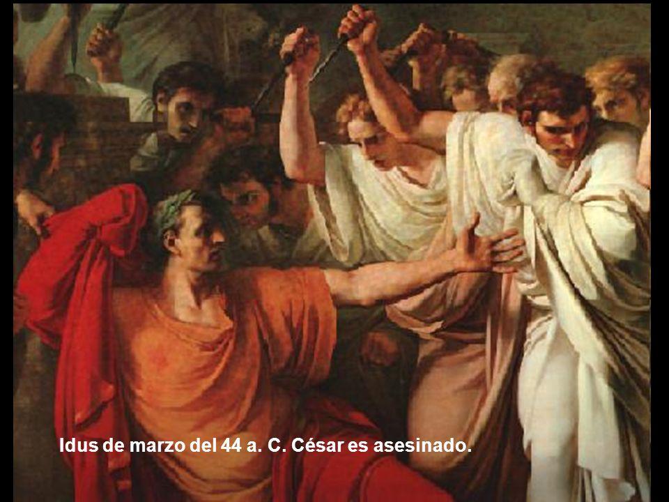 Idus de marzo del 44 a. C. César es asesinado.