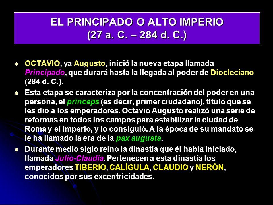 EL PRINCIPADO O ALTO IMPERIO (27 a. C. – 284 d. C.)