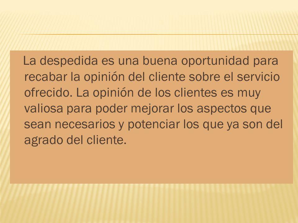 La despedida es una buena oportunidad para recabar la opinión del cliente sobre el servicio ofrecido.