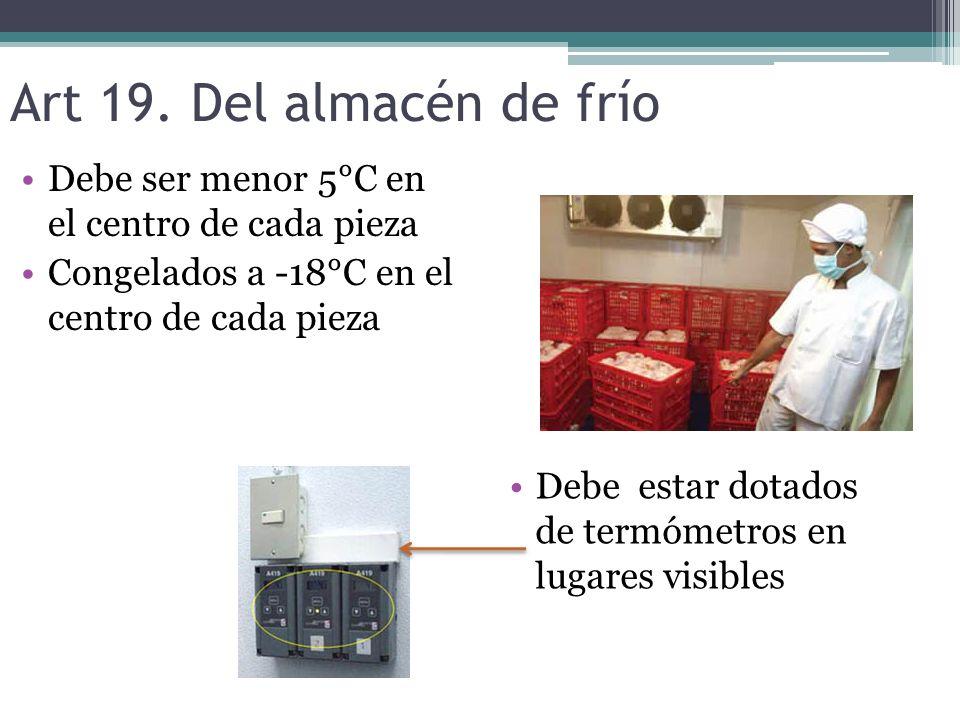 Art 19. Del almacén de frío Debe ser menor 5°C en el centro de cada pieza. Congelados a -18°C en el centro de cada pieza.